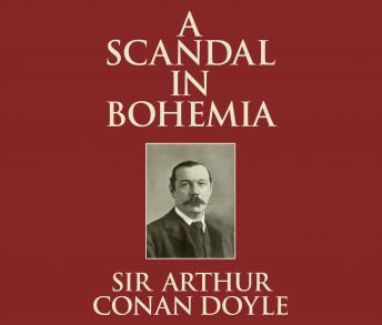 Scandal In Bohemia, Sir Arthur Conan Doyle