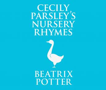 Cecily Parsley's Nursery Rhymes, Beatrix Potter