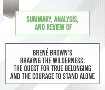 Summary, Analysis, and Review of Brene Brown's Braving the Wilderness: The Quest for True Belonging and the Courage to Stand Alone