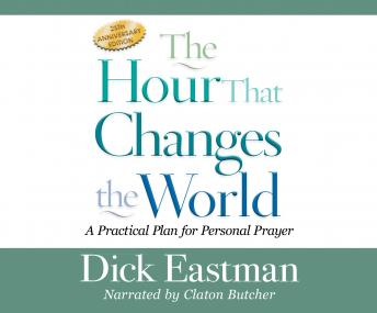The Hour That Changes the World: A Practical Plan for Personal Prayer; 25th Anniversary Edition