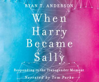 Download When Harry Became Sally: Responding to the Transgender Moment by Ryan T. Anderson