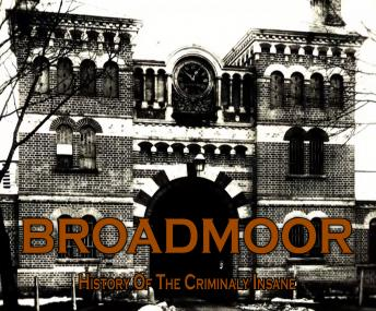 Broadmoor: A History of the Criminally Insane