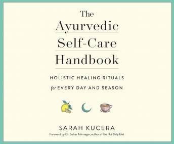 Ayurvedic Self-Care Handbook: Holistic Healing Rituals for Every Day and Season