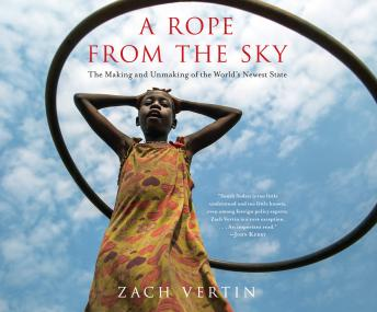 Rope from the Sky: The Making and Unmaking of the World's Newest State, Zach Vertin