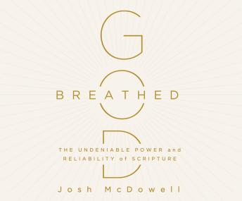 Download God-Breathed: The Undeniable Power and Reliability of Scripture by Josh Mcdowell