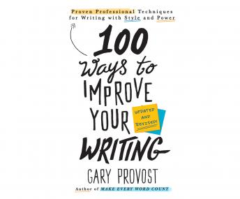 Download 100 Ways to Improve Your Writing: Proven Professional Techniques for Writing With Style and Power by Gary Provost