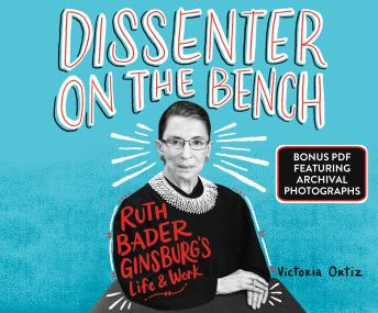 Dissenter on the Bench: Ruth Bader Ginsburg's Life and Work, Victoria Ortiz