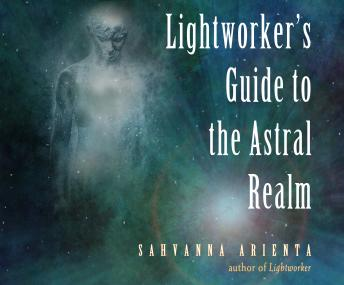 Lightworker's Guide to the Astral Realm, Sahvanna Arienta