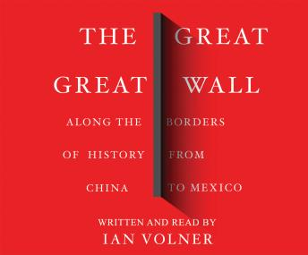Great Great Wall: Along the Borders of History from China to Mexico, Ian Volner