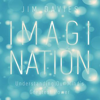 Imagination: Understanding Our Mind's Greatest Powers, Jim Davies