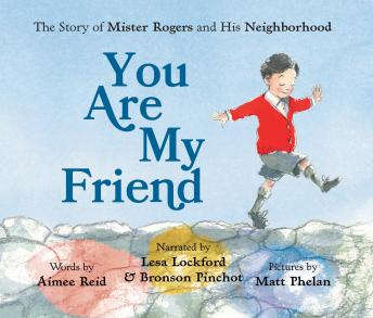 You Are My Friend: The Story of Mister Rogers and His Neighborhood, Aimee Reid