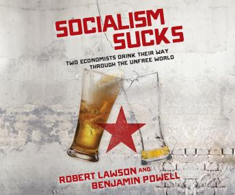 Download Socialism Sucks: Two Economists Drink Their Way Through the Unfree World by Robert Lawson