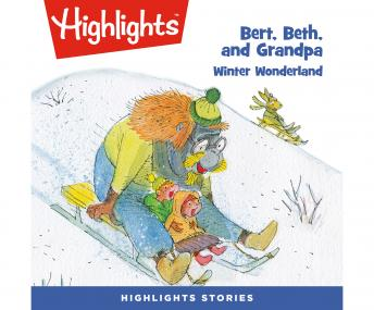 Bert, Beth, and Grandpa: Winter Wonderland, Audio book by Highlights For Children