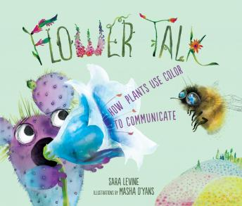 Flower Talk: How Plants Use Color to Communicate, Sara Levine