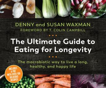 The Ultimate Guide to Eating for Longevitiy: The Macrobiotic Way to Live a Long, Healthy, and Happy Life