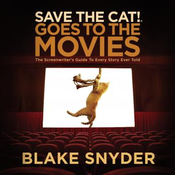 Save the Cat! Goes to the Movies: The Screenwriter's Guide to Every Story Ever Told, Blake Snyder