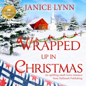 Wrapped Up In Christmas: An uplifting small-town romance from Hallmark Publishing sample.