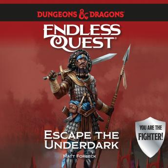 Dungeons & Dragons: Escape the Underdark: An Endless Quest Book