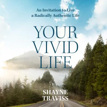 Download Your Vivid Life: An Invitation to Live a Radically Authentic Life by Shayne Traviss