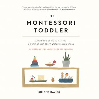 The Montessori Toddler: A Parent's Guide to Raising a Curious and Responsible Human Being Audiobook Free Download Online