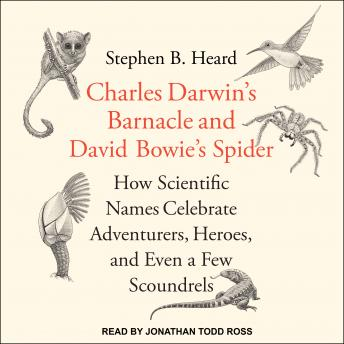 Download Charles Darwin's Barnacle and David Bowie's Spider: How Scientific Names Celebrate Adventurers, Heroes, and Even a Few Scoundrels by Stephen B. Heard, Ph.D.