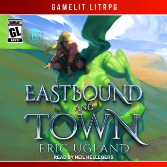 Eastbound and Town: A LitRPG/GameLit Novel