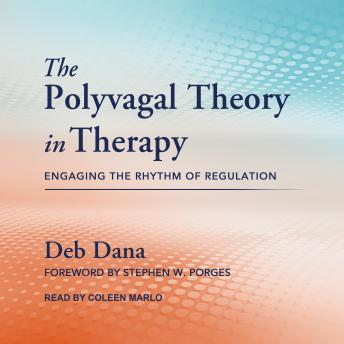 Polyvagal Theory in Therapy: Engaging the Rhythm of Regulation details