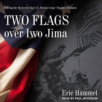 Download Two Flags over Iwo Jima: Solving the Mystery of the U.S. Marine Corps' Proudest Moment by Eric Hammel