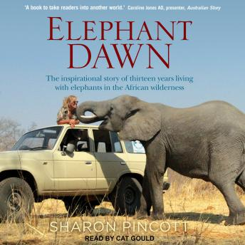Download Elephant Dawn: The Inspirational Story of Thirteen Years Living with Elephants in the African Wilderness by Sharon Pincott