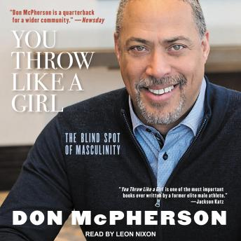 You Throw Like A Girl: The Blind Spot of Masculinity, Don Mcpherson