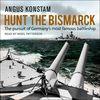 Download Hunt the Bismarck: The Pursuit of Germany's Most Famous Battleship by Angus Konstam