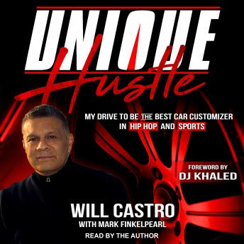 Download Unique Hustle: My Drive to be the Best Car Customizer in Hip Hop and Sports by Will Castro