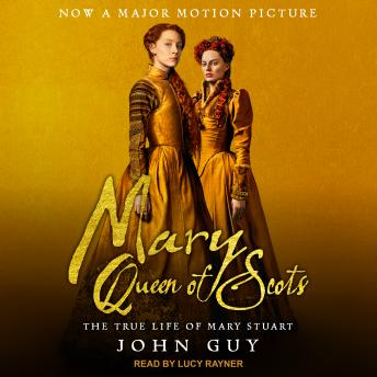 Mary Queen of Scots: The True Life of Mary Stuart, Audio book by John Guy