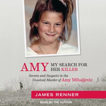 Download Amy: My Search for Her Killer: Secrets and Suspects in the Unsolved Murder of Amy Mihaljevic by James Renner