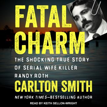 Download Fatal Charm: The Shocking True Story of Serial Wife Killer Randy Roth by Carlton Smith