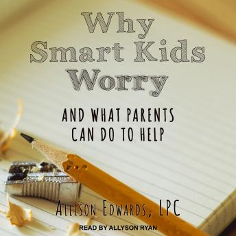 Download Why Smart Kids Worry: And What Parents Can Do to Help by Allison Edwards