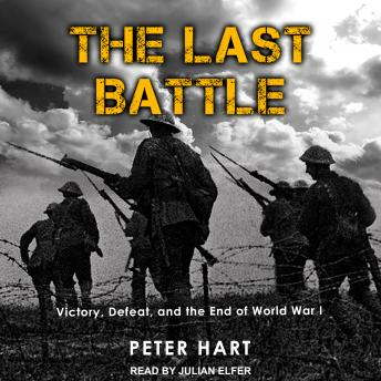 Download Last Battle: Victory, Defeat, and the End of World War I by Peter Hart