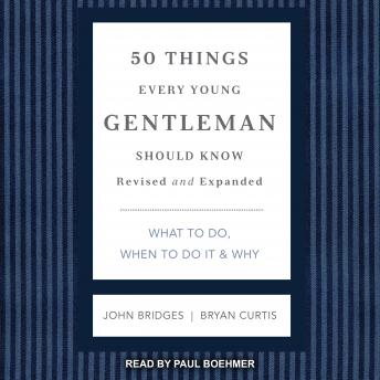 50 Things Every Young Gentleman Should Know: What to Do, When to Do it & Why, Revised and Expanded, Bryan Curtis, John Bridges