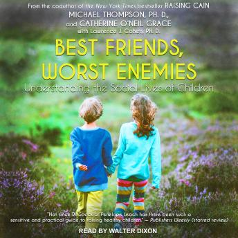 Best Friends, Worst Enemies: Understanding the Social Lives of Children, Michael Thompson, Ph.D., Catherine O'neill Grace