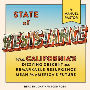 Download State of Resistance: What California's Dizzying Descent and Remarkable Resurgence Mean for America's Future by Manuel Pastor