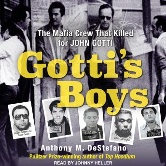 Gotti's Boys: The Mafia Crew That Killed For John Gotti