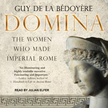 Download Domina: The Women Who Made Imperial Rome by Guy De La Bédoyère