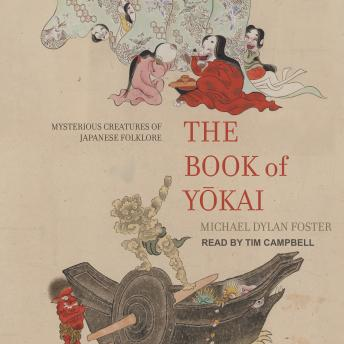 Download Book of Yokai: Mysterious Creatures of Japanese Folklore by Michael Dylan Foster