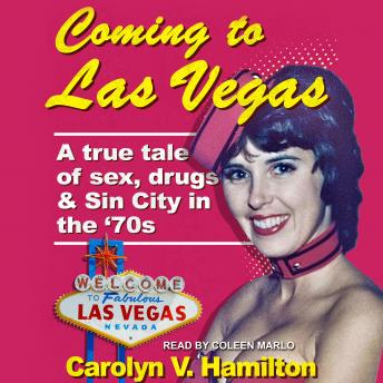 Download Coming to Las Vegas: A true tale of sex, drugs & Sin City in the 70's by Carolyn V. Hamilton