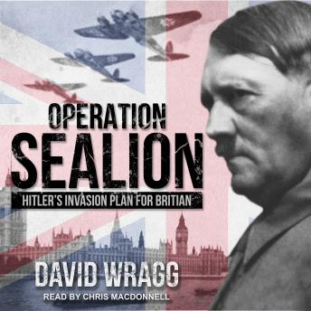 Operation Sealion: Hitler's Invasion Plan for Britain, Audio book by David Wragg