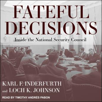 Download Fateful Decisions: Inside the National Security Council by Loch K. Johnson, Karl Inderfurth