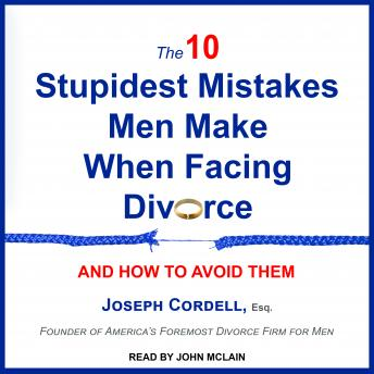 Download 10 Stupidest Mistakes Men Make When Facing Divorce: And How to Avoid Them by Joseph Cordell