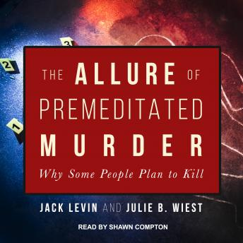 Download Allure of Premeditated Murder: Why Some People Plan to Kill by Jack Levin, Julie B. Wiest