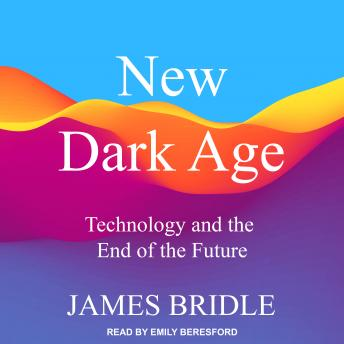 Download New Dark Age: Technology and the End of the Future by James Bridle
