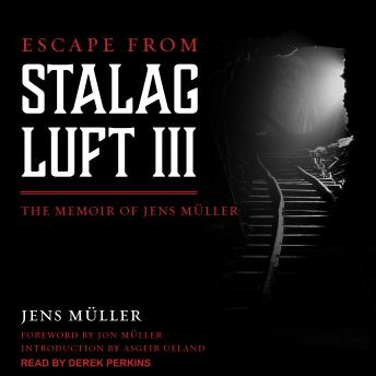 Escape from Stalag Luft III: The Memoir of Jens Muller, Audio book by Jens Muller
